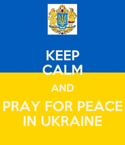 Poster: KEEP CALM AND PRAY FOR PEACE IN UKRAINE