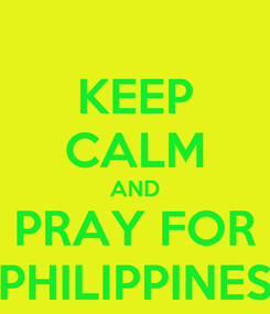 Poster: KEEP CALM AND PRAY FOR PHILIPPINES