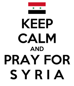 Poster: KEEP CALM AND PRAY FOR S Y R I A