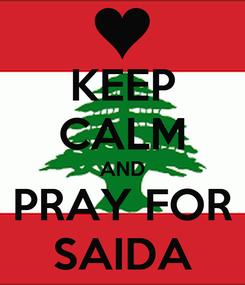 Poster: KEEP CALM AND PRAY FOR SAIDA
