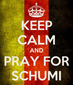 Poster: KEEP CALM AND PRAY FOR SCHUMI
