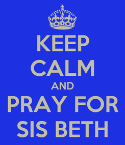 Poster: KEEP CALM AND PRAY FOR SIS BETH