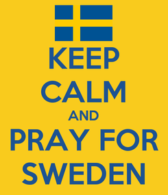 Poster: KEEP CALM AND PRAY FOR SWEDEN