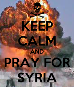 Poster: KEEP CALM AND PRAY FOR SYRIA