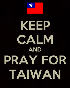 Poster: KEEP CALM AND PRAY FOR TAIWAN