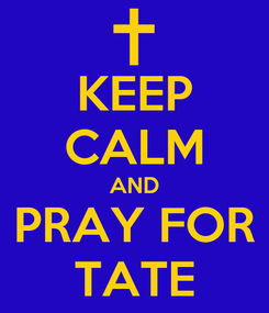 Poster: KEEP CALM AND PRAY FOR TATE