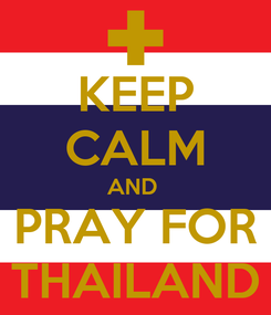 Poster: KEEP CALM AND  PRAY FOR THAILAND