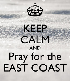 Poster: KEEP CALM AND Pray for the EAST COAST