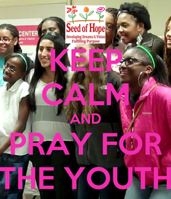 Poster: KEEP CALM AND PRAY FOR THE YOUTH