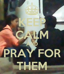 Poster: KEEP CALM AND PRAY FOR THEM