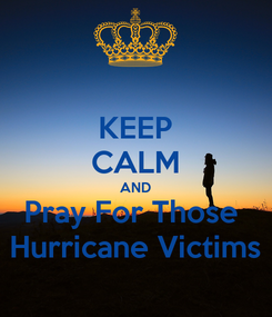 Poster: KEEP CALM AND Pray For Those  Hurricane Victims