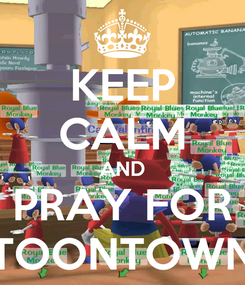 Poster: KEEP CALM AND PRAY FOR TOONTOWN