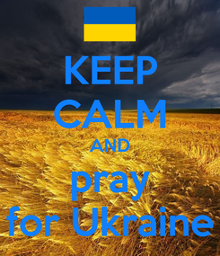 Poster: KEEP CALM AND pray for Ukraine
