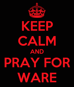 Poster: KEEP CALM AND PRAY FOR WARE