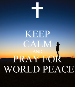 Poster: KEEP CALM AND PRAY FOR  WORLD PEACE