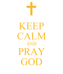 Poster: KEEP CALM AND PRAY GOD