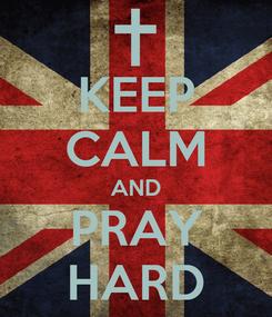 Poster: KEEP CALM AND PRAY HARD