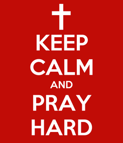 Poster: KEEP CALM AND PRAY HARD