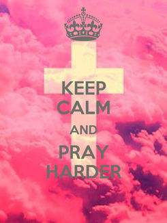 Poster: KEEP CALM AND PRAY HARDER
