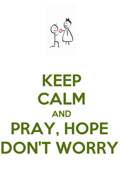 Poster: KEEP CALM AND PRAY, HOPE  DON'T WORRY