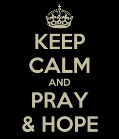 Poster: KEEP CALM AND PRAY & HOPE