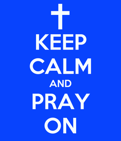 Poster: KEEP CALM AND PRAY ON