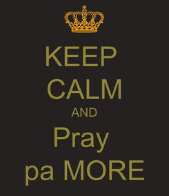 Poster: KEEP  CALM AND Pray  pa MORE