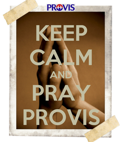 Poster: KEEP CALM AND PRAY PROVIS