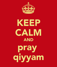 Poster: KEEP CALM AND pray  qiyyam