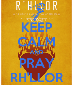 Poster: KEEP CALM AND PRAY RH'LLOR