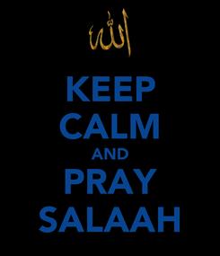 Poster: KEEP CALM AND PRAY SALAAH