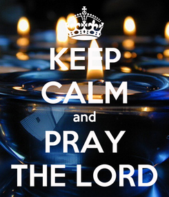 Poster: KEEP CALM and PRAY THE LORD