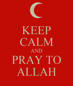Poster: KEEP CALM AND PRAY TO ALLAH