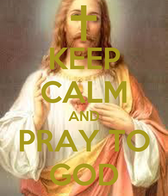 Poster: KEEP CALM AND PRAY TO GOD