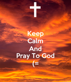 Poster: Keep Calm And Pray To God (=