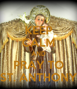 Poster: KEEP CALM AND PRAY TO ST. ANTHONY