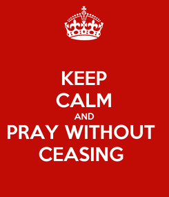 Poster: KEEP CALM AND PRAY WITHOUT  CEASING