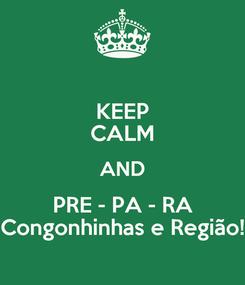 Poster: KEEP CALM AND PRE - PA - RA Congonhinhas e Região!