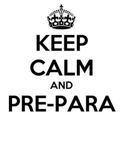 Poster: KEEP CALM AND PRE-PARA