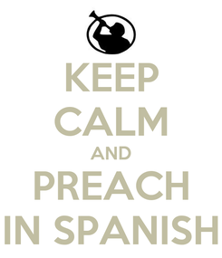 Poster: KEEP CALM AND PREACH IN SPANISH