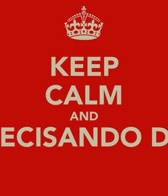 Poster: KEEP CALM AND PRECISANDO DE