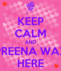 Poster: KEEP CALM AND PREENA WAZ HERE