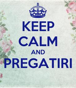 Poster: KEEP CALM AND PREGATIRI
