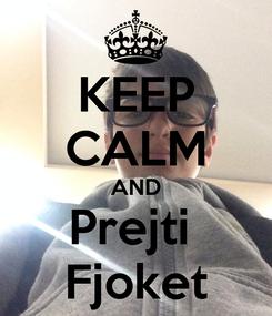 Poster: KEEP CALM AND Prejti  Fjoket