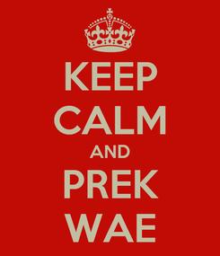Poster: KEEP CALM AND PREK WAE