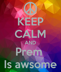 Poster: KEEP CALM AND Prem  Is awsome