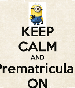 Poster: KEEP CALM AND Prematricula` ON
