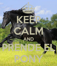 Poster: KEEP CALM AND PRENDE EL PONY