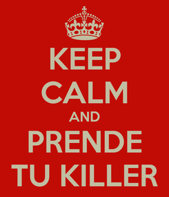 Poster: KEEP CALM AND PRENDE TU KILLER