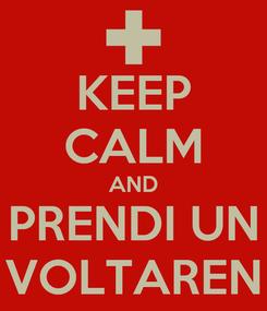 Poster: KEEP CALM AND PRENDI UN VOLTAREN